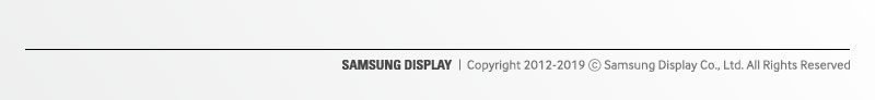 SAMSUNG DISPLAY Copyright 2012-2019 Samsung Display Co., Ltd. All Rights Reserved